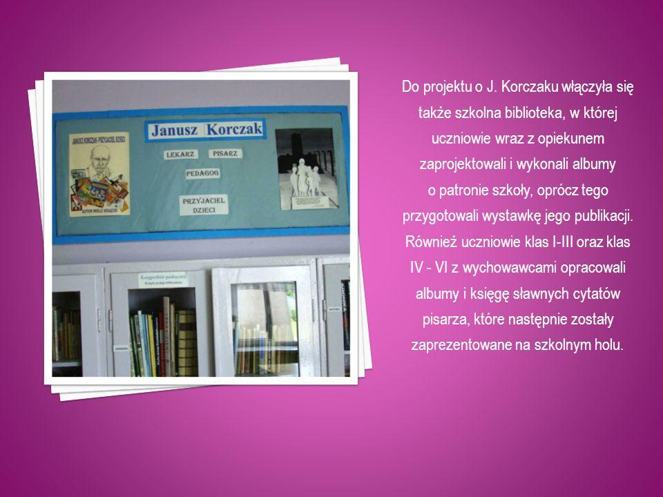 Do projektu o J. Korczaku włączyła się także szkolna biblioteka, w której uczniowie wraz z opiekunem zaprojektowali i wykonali albumy o patronie szkoł