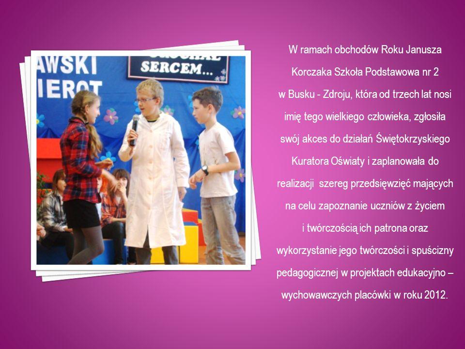 W ramach obchodów Roku Janusza Korczaka Szkoła Podstawowa nr 2 w Busku - Zdroju, która od trzech lat nosi imię tego wielkiego człowieka, zgłosiła swój