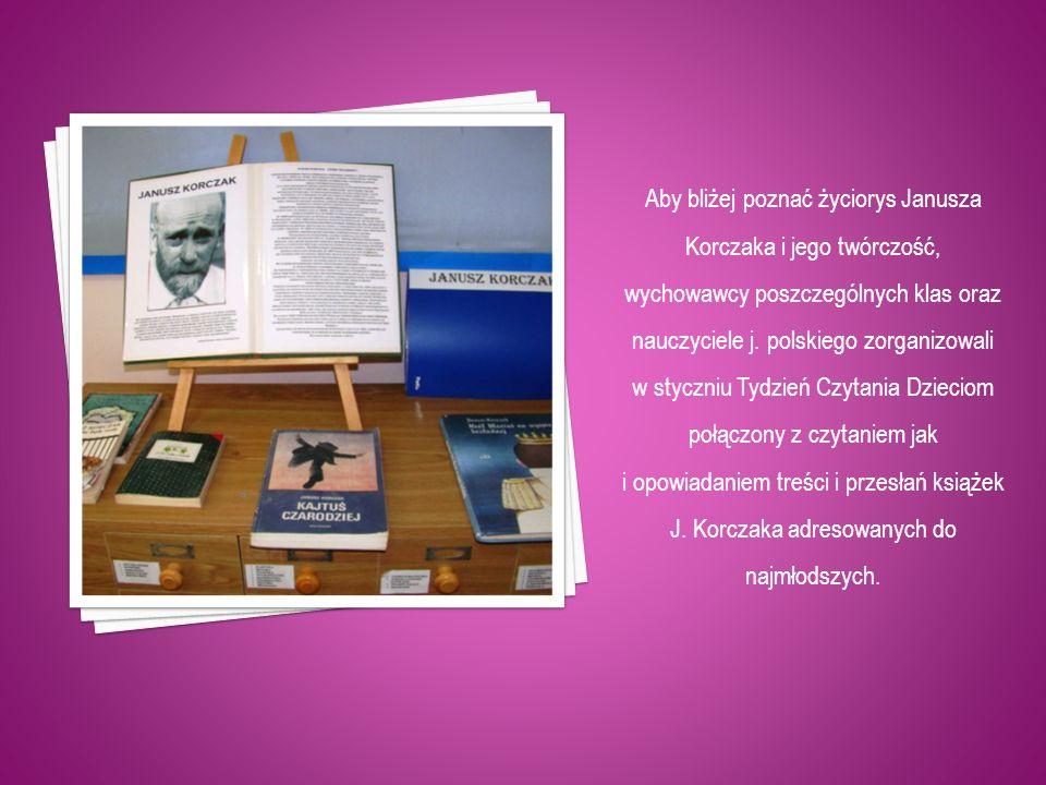 Aby bliżej poznać życiorys Janusza Korczaka i jego twórczość, wychowawcy poszczególnych klas oraz nauczyciele j. polskiego zorganizowali w styczniu Ty