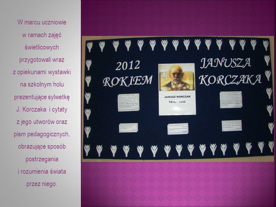 W marcu uczniowie w ramach zajęć świetlicowych przygotowali wraz z opiekunami wystawki na szkolnym holu prezentujące sylwetkę J. Korczaka i cytaty z j