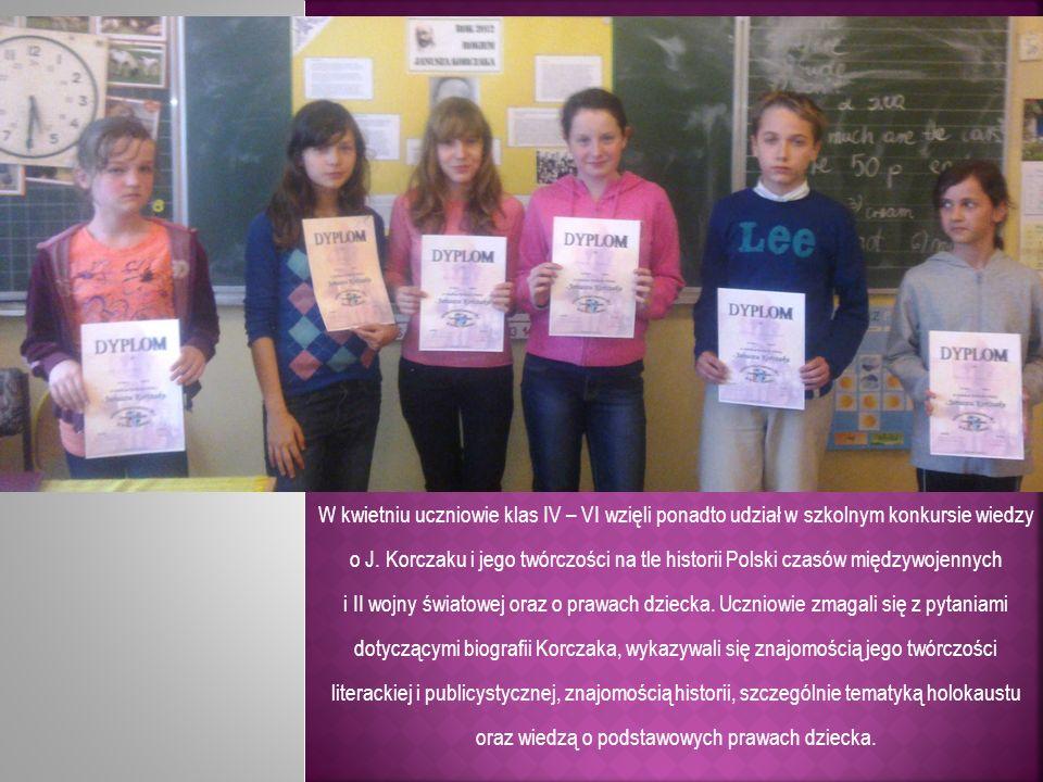W kwietniu uczniowie klas IV – VI wzięli ponadto udział w szkolnym konkursie wiedzy o J. Korczaku i jego twórczości na tle historii Polski czasów międ