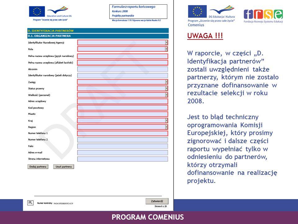 PROGRAM COMENIUS UWAGA !!! W raporcie, w części D. Identyfikacja partnerów zostali uwzględnieni także partnerzy, którym nie zostało przyznane dofinans