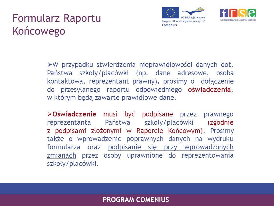 PROGRAM COMENIUS Formularz Raportu Końcowego W przypadku stwierdzenia nieprawidłowości danych dot. Państwa szkoły/placówki (np. dane adresowe, osoba k