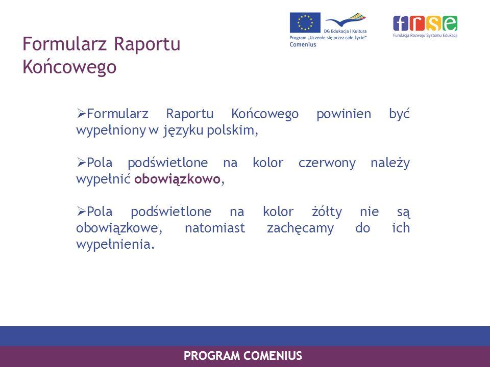 PROGRAM COMENIUS Formularz Raportu Końcowego Formularz Raportu Końcowego powinien być wypełniony w języku polskim, Pola podświetlone na kolor czerwony