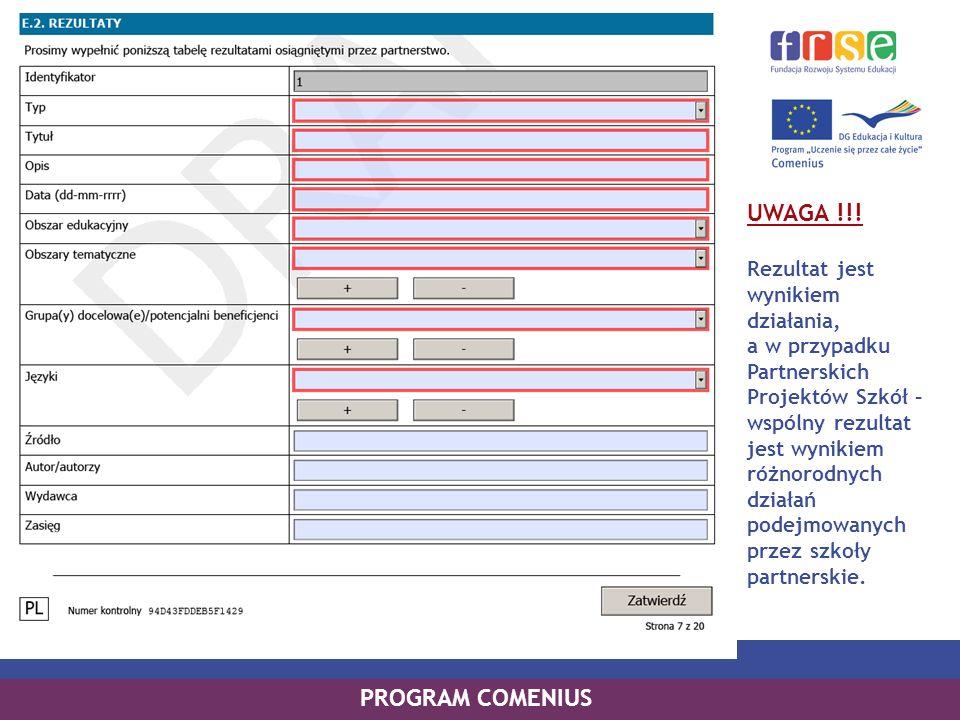 UWAGA !!! Rezultat jest wynikiem działania, a w przypadku Partnerskich Projektów Szkół – wspólny rezultat jest wynikiem różnorodnych działań podejmowa