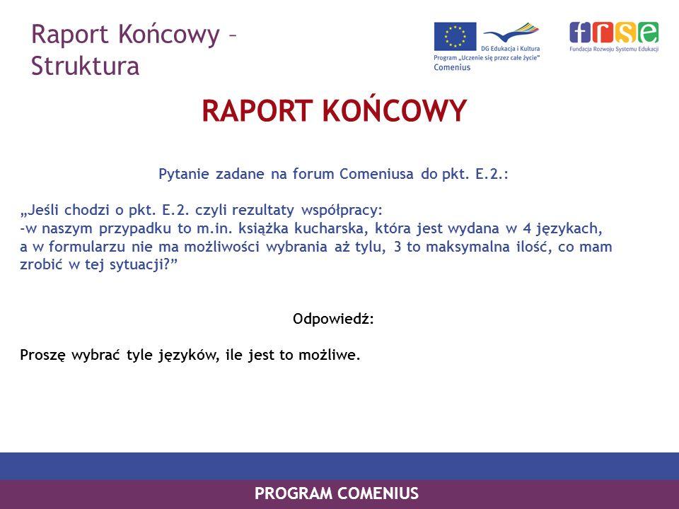 Raport Końcowy – Struktura PROGRAM COMENIUS RAPORT KOŃCOWY Pytanie zadane na forum Comeniusa do pkt. E.2.: Jeśli chodzi o pkt. E.2. czyli rezultaty ws