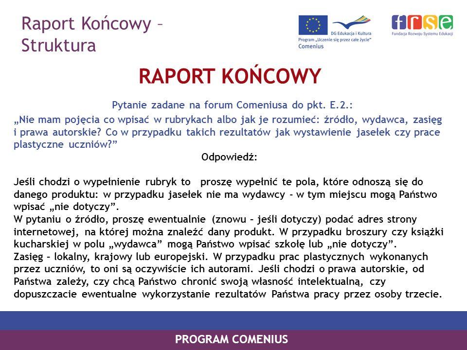 Raport Końcowy – Struktura PROGRAM COMENIUS RAPORT KOŃCOWY Pytanie zadane na forum Comeniusa do pkt. E.2.: Nie mam pojęcia co wpisać w rubrykach albo