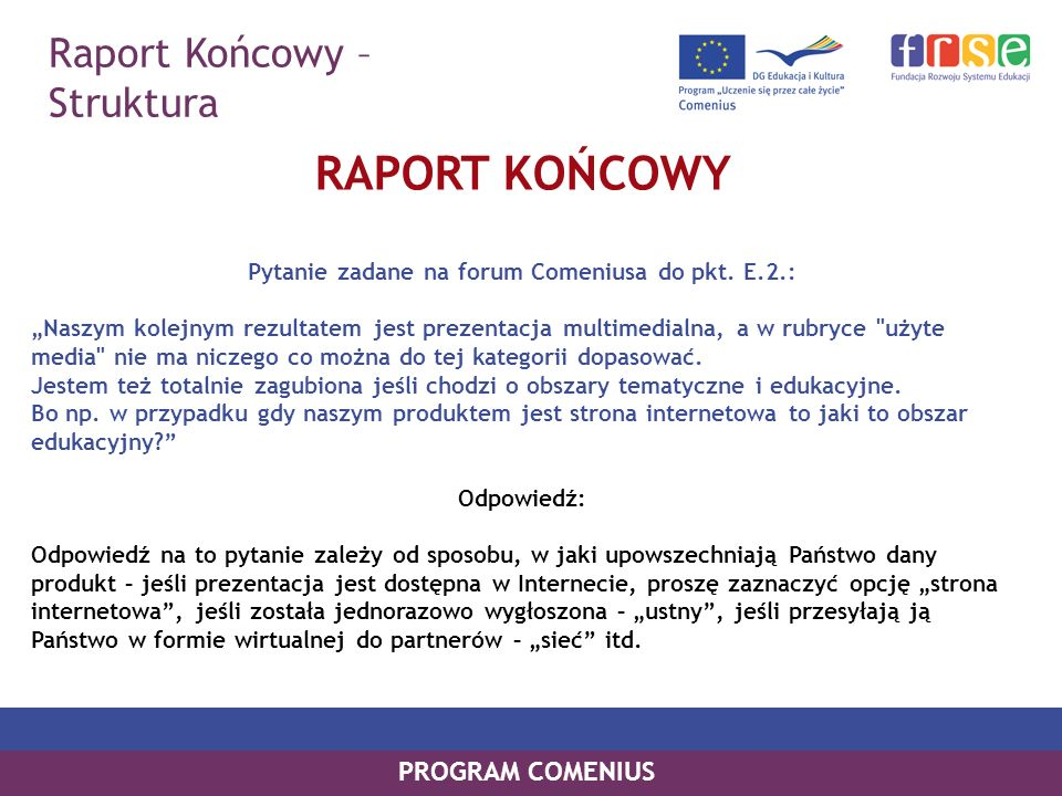 Raport Końcowy – Struktura PROGRAM COMENIUS RAPORT KOŃCOWY Pytanie zadane na forum Comeniusa do pkt. E.2.: Naszym kolejnym rezultatem jest prezentacja