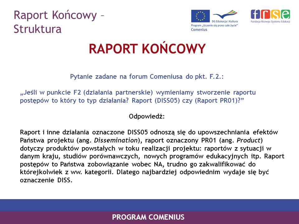 Raport Końcowy – Struktura PROGRAM COMENIUS RAPORT KOŃCOWY Pytanie zadane na forum Comeniusa do pkt. F.2.: Jeśli w punkcie F2 (działania partnerskie)