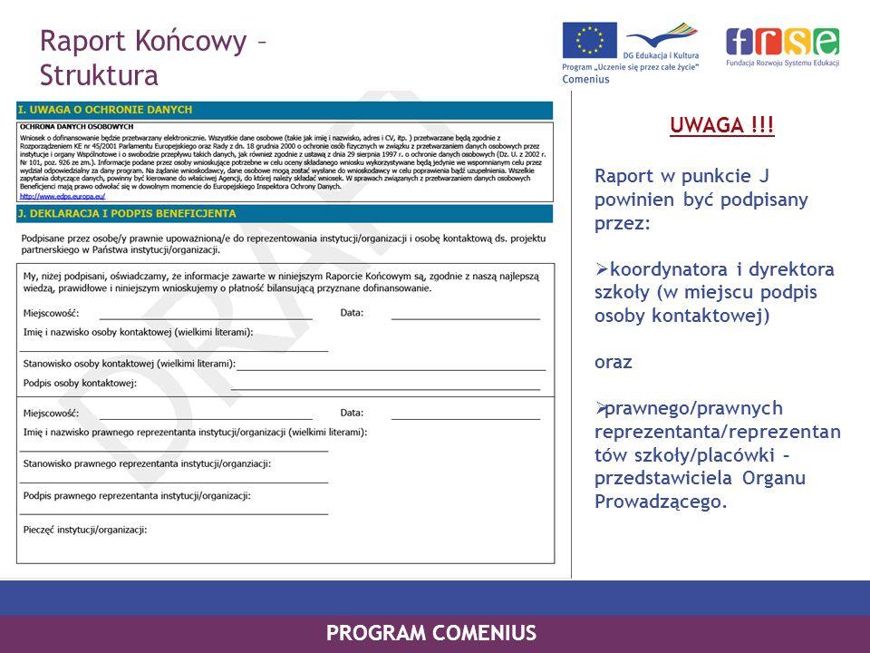 PROGRAM COMENIUS UWAGA !!! Raport w punkcie J powinien być podpisany przez: koordynatora i dyrektora szkoły (w miejscu podpis osoby kontaktowej) oraz