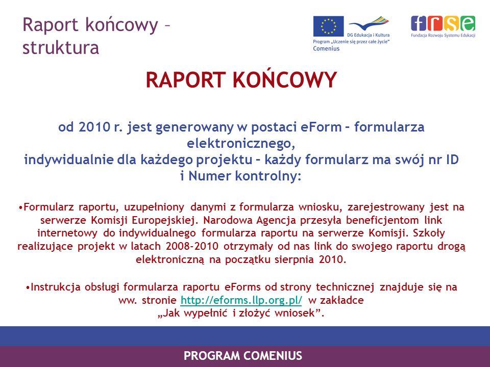 Raport końcowy – struktura PROGRAM COMENIUS RAPORT KOŃCOWY od 2010 r. jest generowany w postaci eForm – formularza elektronicznego, indywidualnie dla