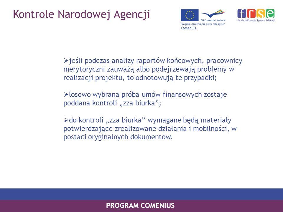 Kontrole Narodowej Agencji PROGRAM COMENIUS jeśli podczas analizy raportów końcowych, pracownicy merytoryczni zauważą albo podejrzewają problemy w rea