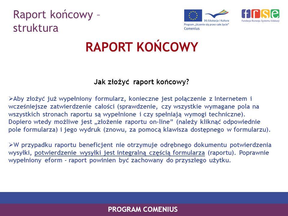 Raport końcowy – struktura PROGRAM COMENIUS RAPORT KOŃCOWY Jak złożyć raport końcowy? Aby złożyć już wypełniony formularz, konieczne jest połączenie z