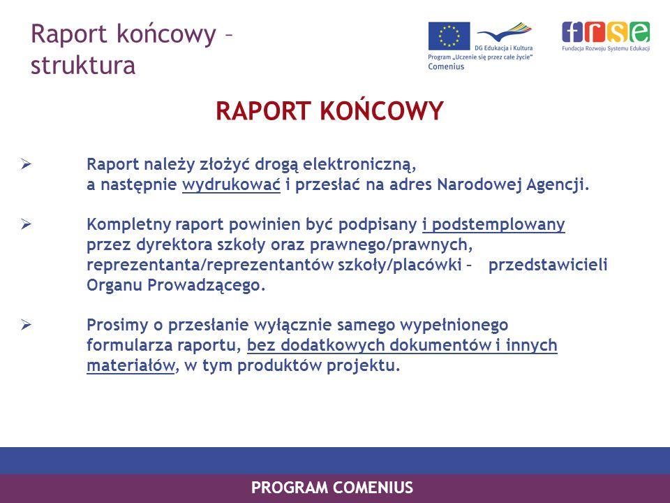 Raport końcowy – struktura PROGRAM COMENIUS RAPORT KOŃCOWY Raport należy złożyć drogą elektroniczną, a następnie wydrukować i przesłać na adres Narodo