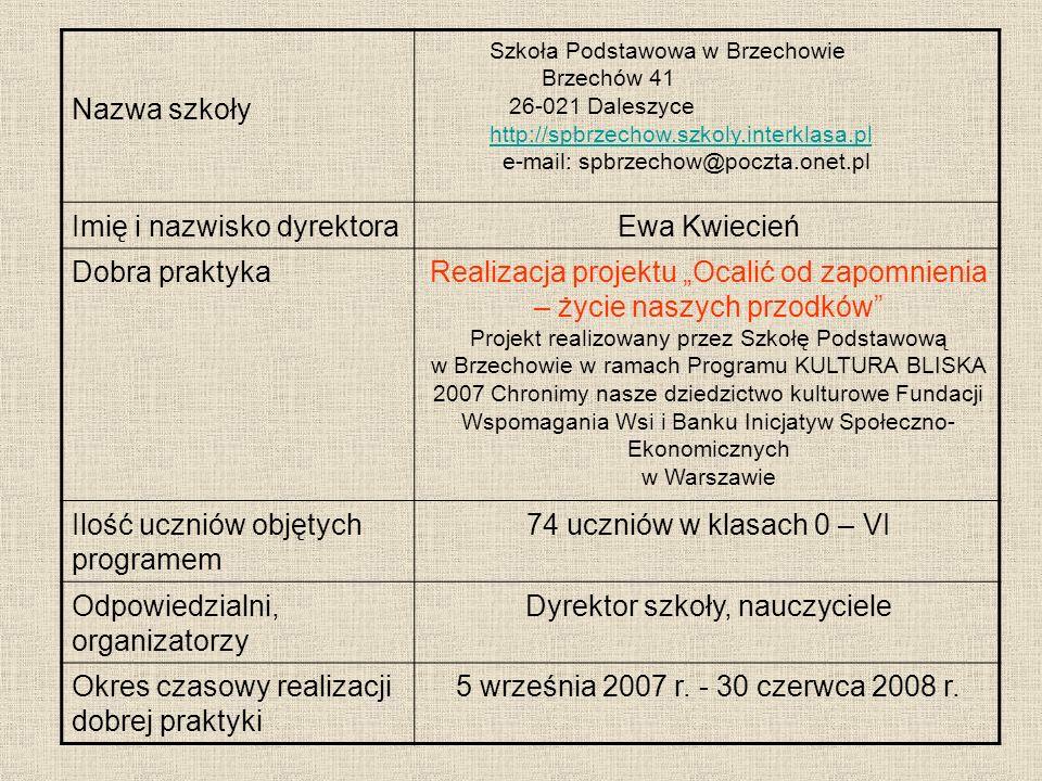Nazwa szkoły Szkoła Podstawowa w Brzechowie Brzechów 41 26-021 Daleszyce http://spbrzechow.szkoly.interklasa.pl e-mail: spbrzechow@poczta.onet.pl Imię