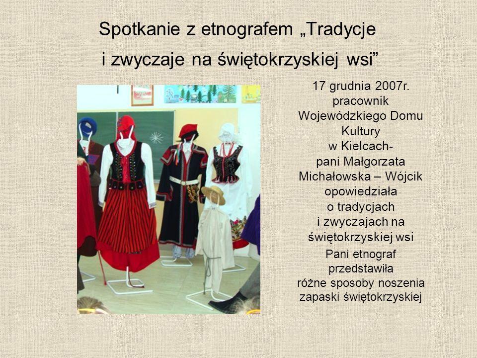 Spotkanie z etnografem Tradycje i zwyczaje na świętokrzyskiej wsi 17 grudnia 2007r. pracownik Wojewódzkiego Domu Kultury w Kielcach- pani Małgorzata M