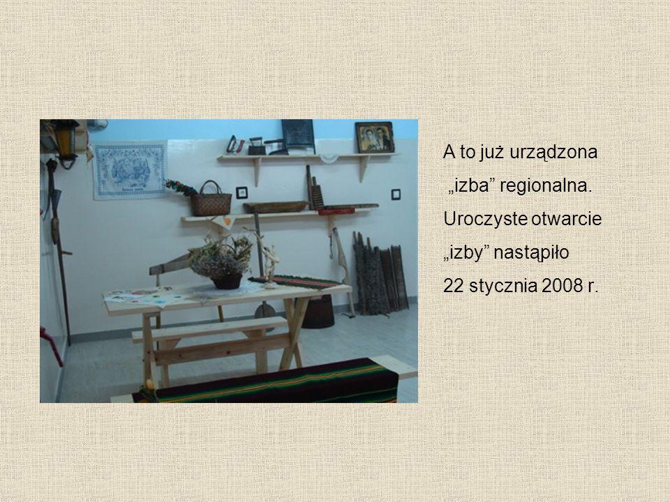 A to już urządzona izba regionalna. Uroczyste otwarcie izby nastąpiło 22 stycznia 2008 r.