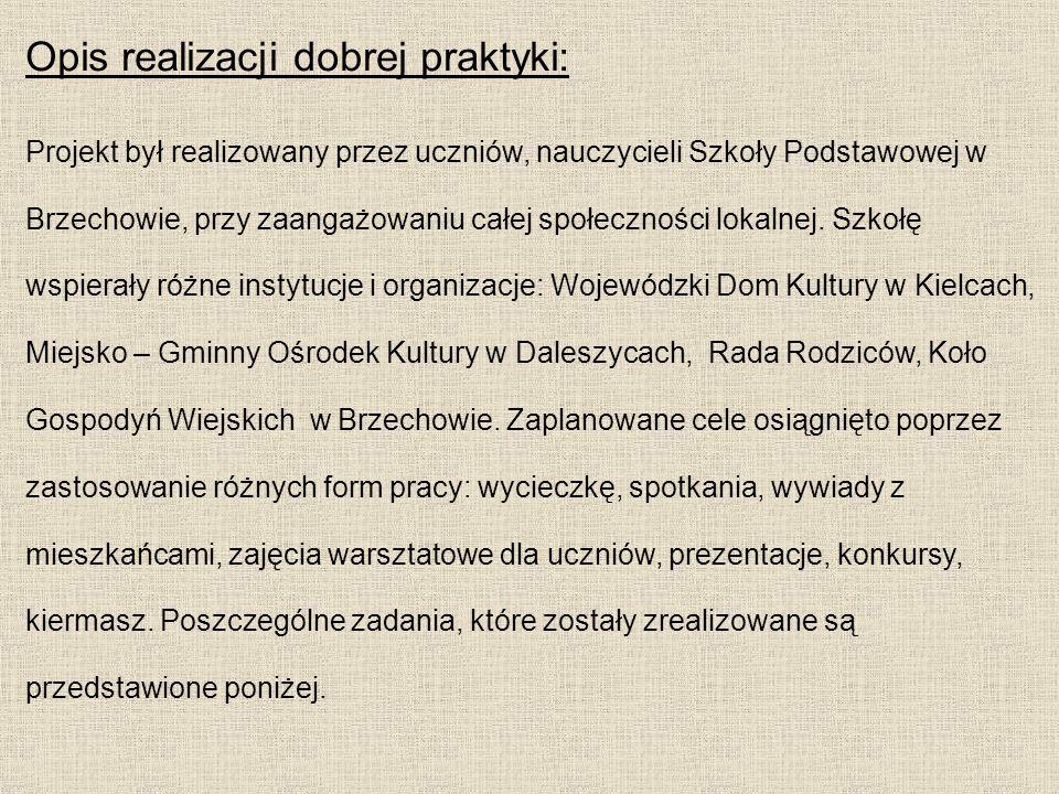 Opis realizacji dobrej praktyki: Projekt był realizowany przez uczniów, nauczycieli Szkoły Podstawowej w Brzechowie, przy zaangażowaniu całej społeczn