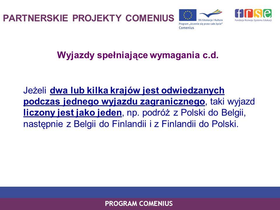 PROGRAM COMENIUS PARTNERSKIE PROJEKTY COMENIUS Wyjazdy spełniające wymagania c.d. Jeżeli dwa lub kilka krajów jest odwiedzanych podczas jednego wyjazd