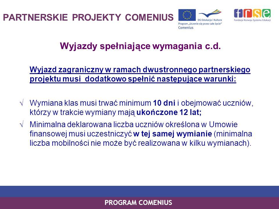 PROGRAM COMENIUS PARTNERSKIE PROJEKTY COMENIUS Wyjazdy spełniające wymagania c.d. Wyjazd zagraniczny w ramach dwustronnego partnerskiego projektu musi