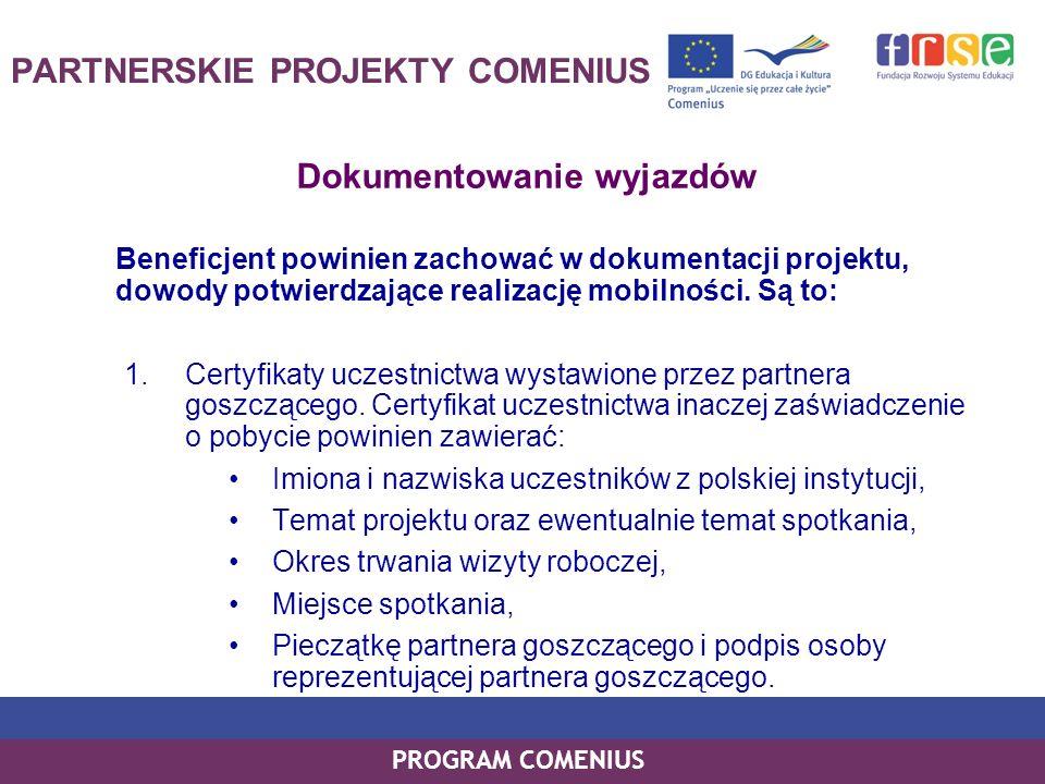 PROGRAM COMENIUS PARTNERSKIE PROJEKTY COMENIUS Dokumentowanie wyjazdów Beneficjent powinien zachować w dokumentacji projektu, dowody potwierdzające re