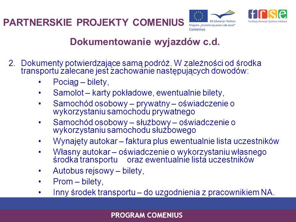 PROGRAM COMENIUS PARTNERSKIE PROJEKTY COMENIUS Dokumentowanie wyjazdów c.d. 2.Dokumenty potwierdzające samą podróż. W zależności od środka transportu