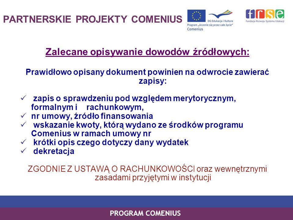 PROGRAM COMENIUS PARTNERSKIE PROJEKTY COMENIUS Zalecane opisywanie dowodów źródłowych: Prawidłowo opisany dokument powinien na odwrocie zawierać zapis