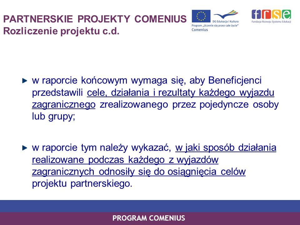 PROGRAM COMENIUS PARTNERSKIE PROJEKTY COMENIUS Rozliczenie projektu c.d. w raporcie końcowym wymaga się, aby Beneficjenci przedstawili cele, działania