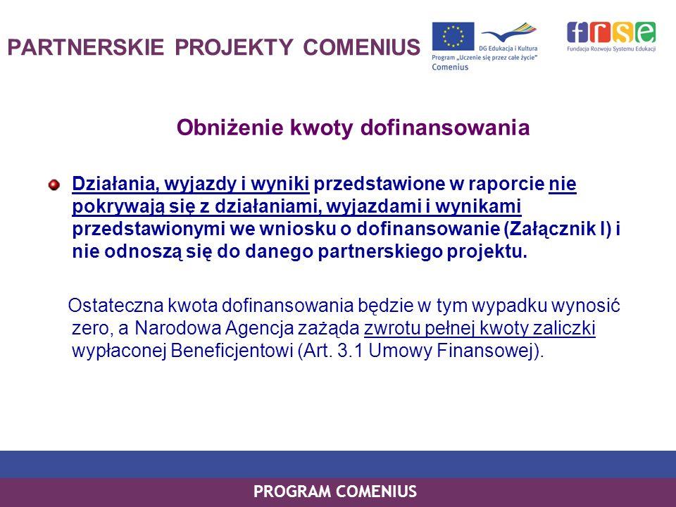PROGRAM COMENIUS PARTNERSKIE PROJEKTY COMENIUS Obniżenie kwoty dofinansowania Działania, wyjazdy i wyniki przedstawione w raporcie nie pokrywają się z