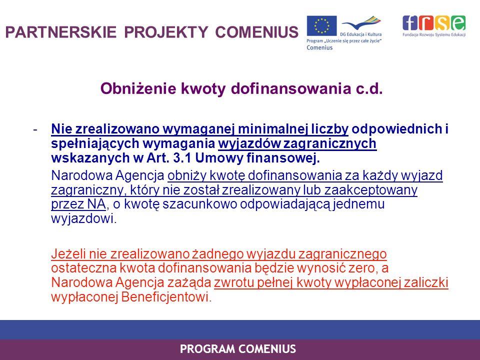 PROGRAM COMENIUS Obniżenie kwoty dofinansowania c.d. -Nie zrealizowano wymaganej minimalnej liczby odpowiednich i spełniających wymagania wyjazdów zag