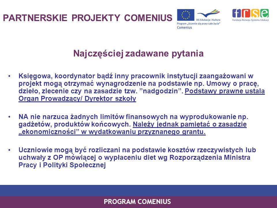 PROGRAM COMENIUS PARTNERSKIE PROJEKTY COMENIUS Najczęściej zadawane pytania Księgowa, koordynator bądź inny pracownik instytucji zaangażowani w projek