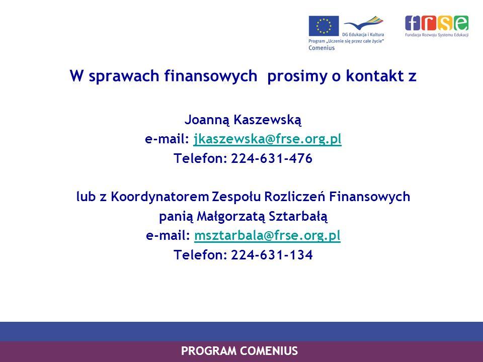 PROGRAM COMENIUS W sprawach finansowych prosimy o kontakt z Joanną Kaszewską e-mail: jkaszewska@frse.org.pljkaszewska@frse.org.pl Telefon: 224-631-476