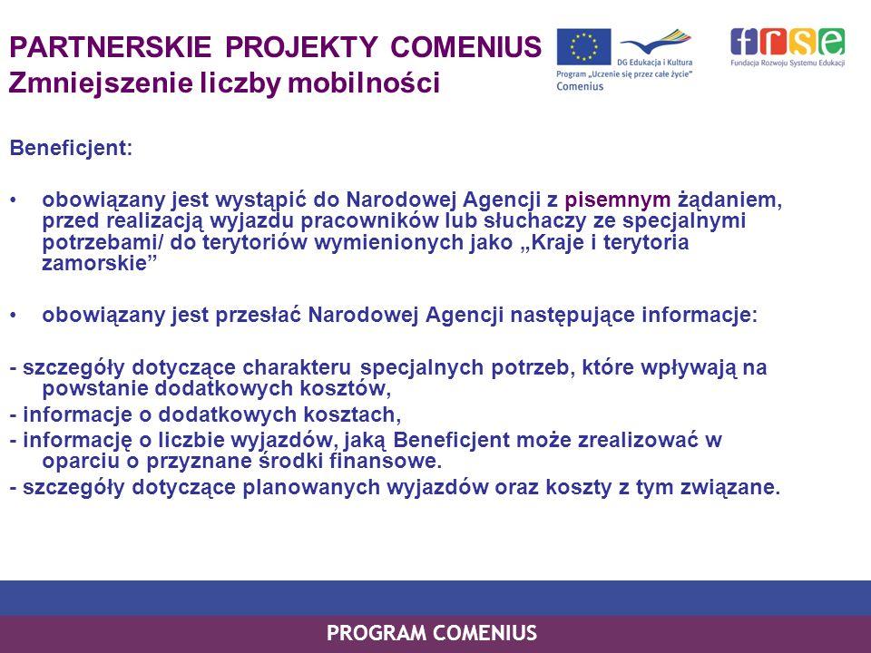 PROGRAM COMENIUS PARTNERSKIE PROJEKTY COMENIUS Zmniejszenie liczby mobilności Beneficjent: obowiązany jest wystąpić do Narodowej Agencji z pisemnym żą