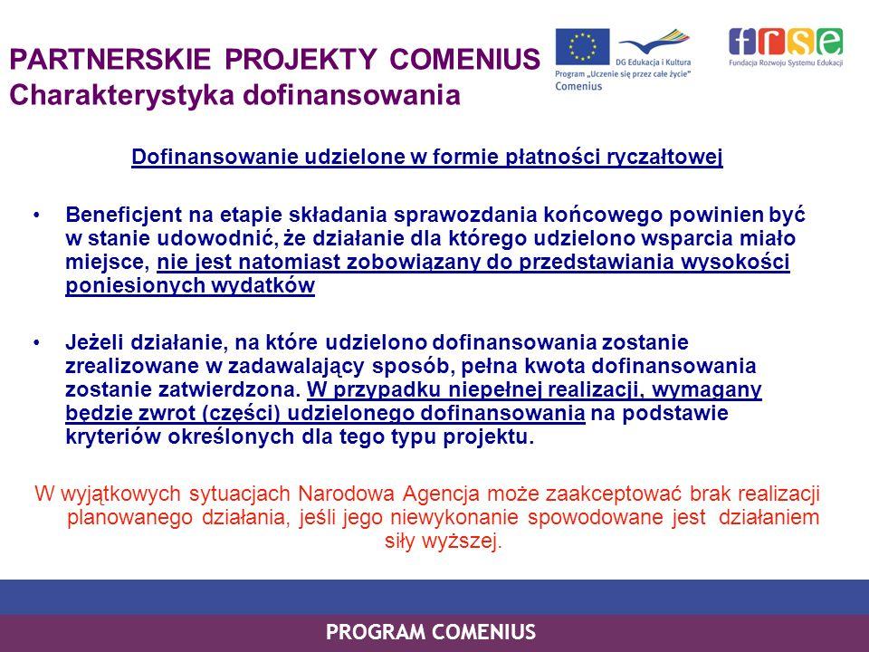 PROGRAM COMENIUS PARTNERSKIE PROJEKTY COMENIUS Charakterystyka dofinansowania Dofinansowanie udzielone w formie płatności ryczałtowej Beneficjent na e