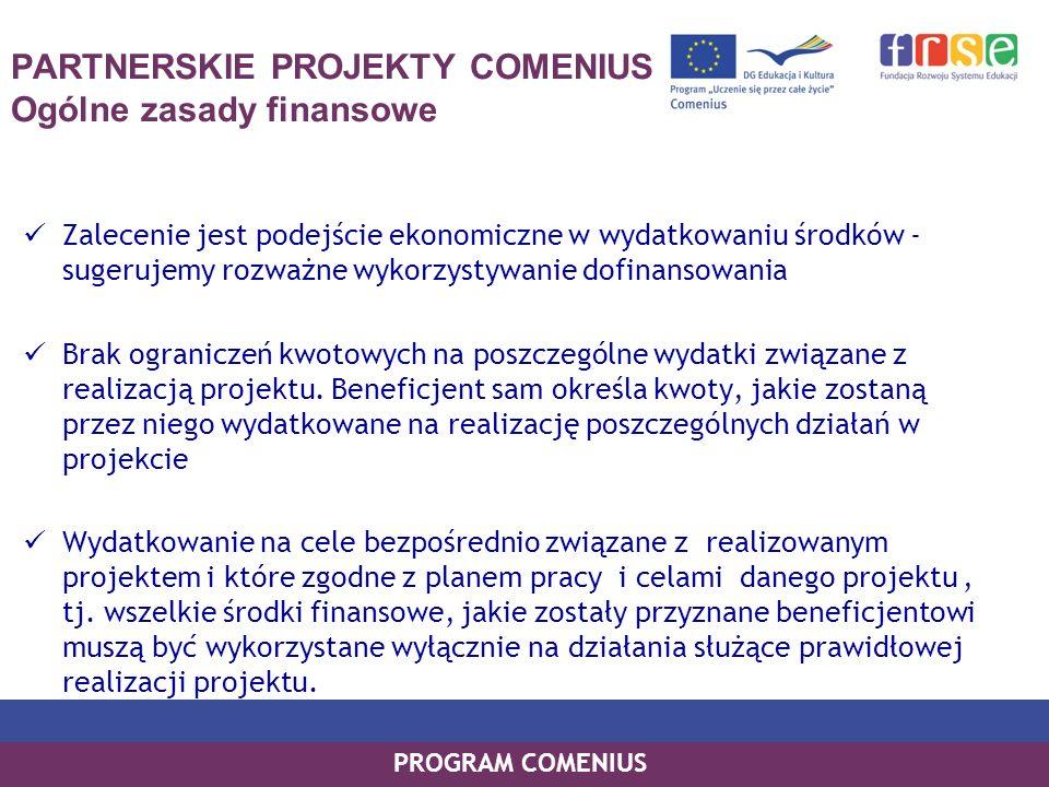 PROGRAM COMENIUS PARTNERSKIE PROJEKTY COMENIUS Ogólne zasady finansowe Zalecenie jest podejście ekonomiczne w wydatkowaniu środków - sugerujemy rozważ