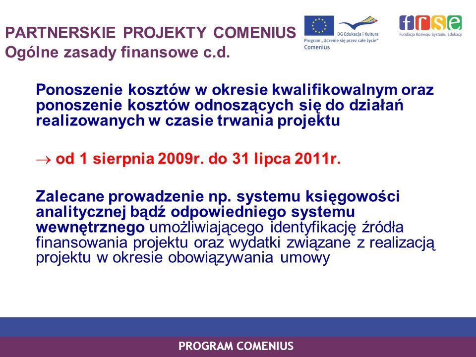 PROGRAM COMENIUS PARTNERSKIE PROJEKTY COMENIUS Ogólne zasady finansowe c.d. Ponoszenie kosztów w okresie kwalifikowalnym oraz ponoszenie kosztów odnos