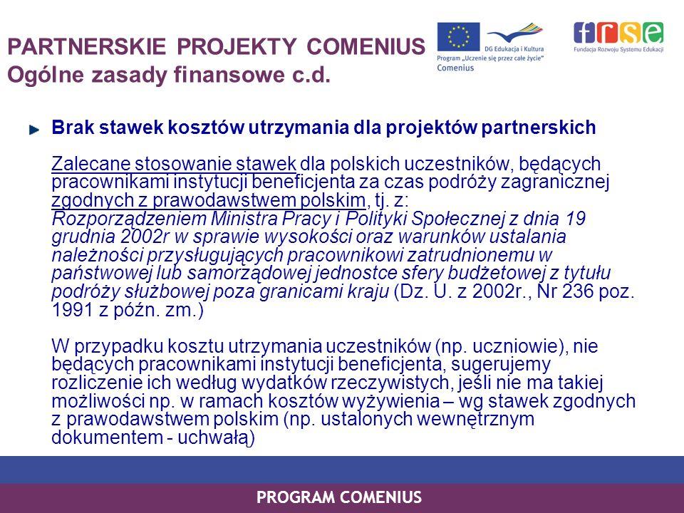 PROGRAM COMENIUS PARTNERSKIE PROJEKTY COMENIUS Ogólne zasady finansowe c.d. Brak stawek kosztów utrzymania dla projektów partnerskich Zalecane stosowa