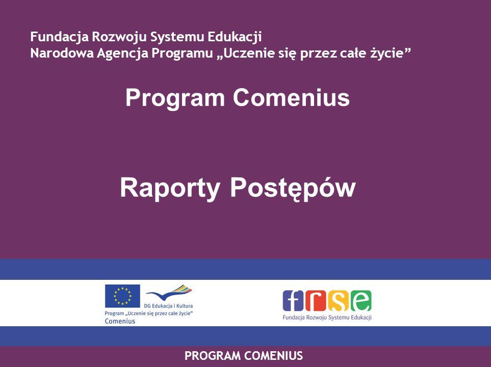 PROGRAM COMENIUS Program Comenius Raporty Postępów Fundacja Rozwoju Systemu Edukacji Narodowa Agencja Programu Uczenie się przez całe życie
