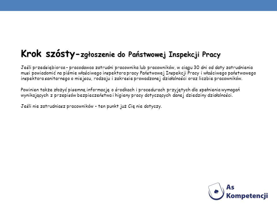 Krok szósty - zgłoszenie do Państwowej Inspekcji Pracy Krok szósty - zgłoszenie do Państwowej Inspekcji Pracy Jeśli przedsiębiorca - pracodawca zatrud