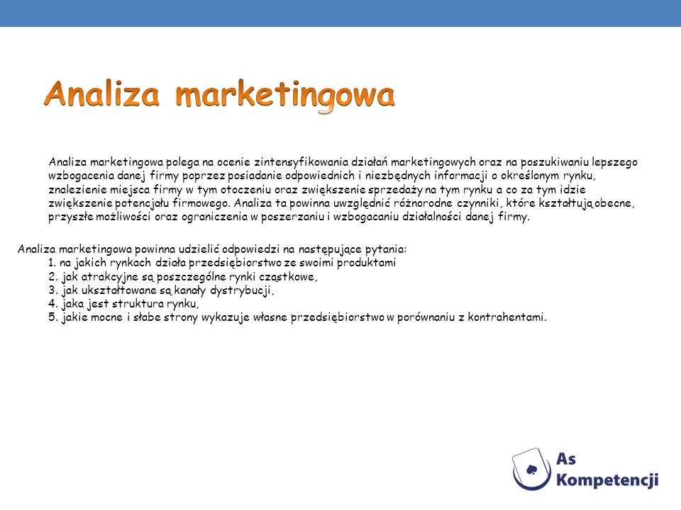 Analiza marketingowa polega na ocenie zintensyfikowania działań marketingowych oraz na poszukiwaniu lepszego wzbogacenia danej firmy poprzez posiadani