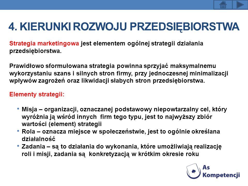4. KIERUNKI ROZWOJU PRZEDSIĘBIORSTWA Strategia marketingowa jest elementem ogólnej strategii działania przedsiębiorstwa. Prawidłowo sformułowana strat