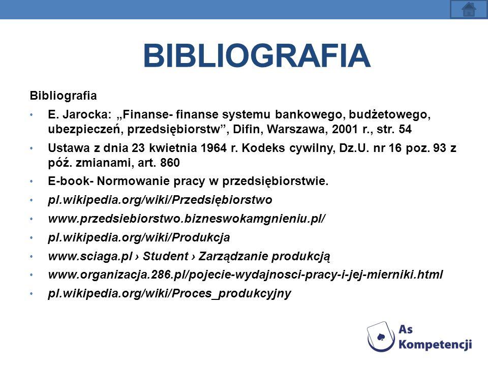 BIBLIOGRAFIA Bibliografia E. Jarocka: Finanse- finanse systemu bankowego, budżetowego, ubezpieczeń, przedsiębiorstw, Difin, Warszawa, 2001 r., str. 54