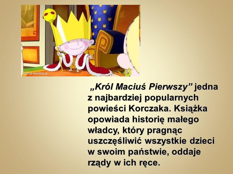 Król Maciuś Pierwszy jedna z najbardziej popularnych powieści Korczaka.