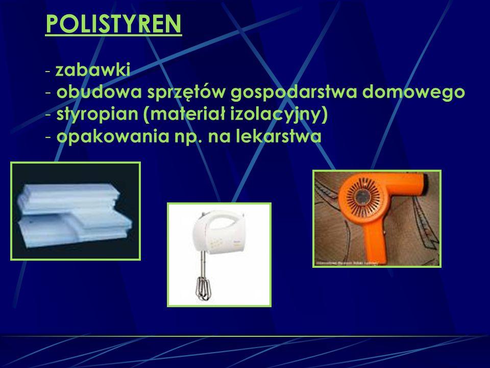 POLISTYREN - zabawki - obudowa sprzętów gospodarstwa domowego - styropian (materiał izolacyjny) - opakowania np.