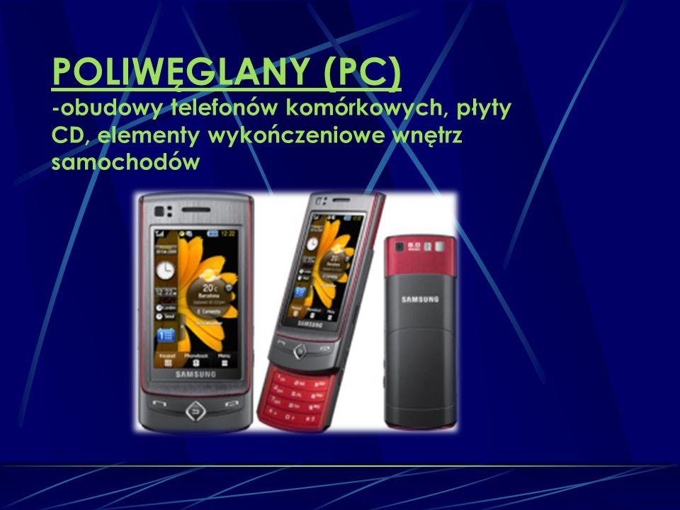 POLIWĘGLANY (PC) -obudowy telefonów komórkowych, płyty CD, elementy wykończeniowe wnętrz samochodów