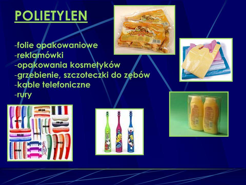 POLIETYLEN - folie opakowaniowe - reklamówki - opakowania kosmetyków - grzebienie, szczoteczki do zębów - kable telefoniczne - rury