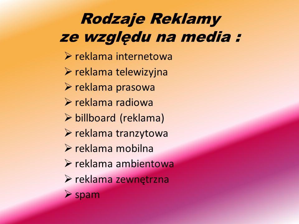 Rodzaje Reklamy ze względu na media : reklama internetowa reklama telewizyjna reklama prasowa reklama radiowa billboard (reklama) reklama tranzytowa r