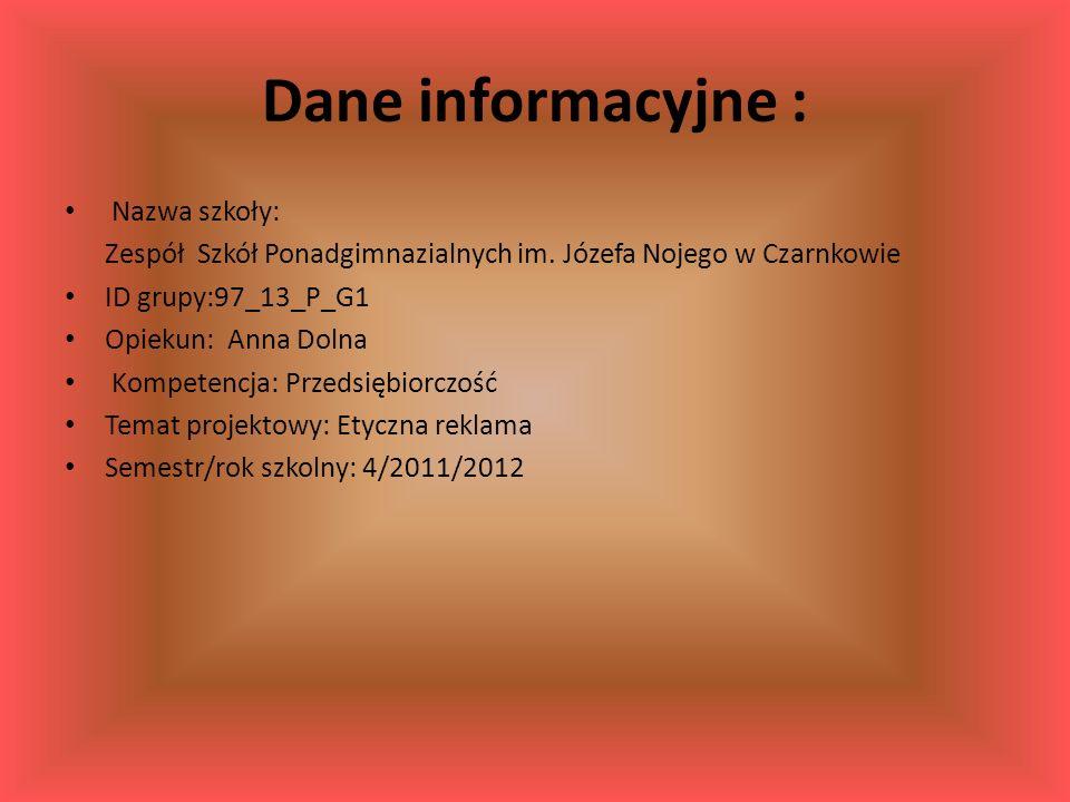 Dane informacyjne : Nazwa szkoły: Zespół Szkół Ponadgimnazialnych im. Józefa Nojego w Czarnkowie ID grupy:97_13_P_G1 Opiekun: Anna Dolna Kompetencja: