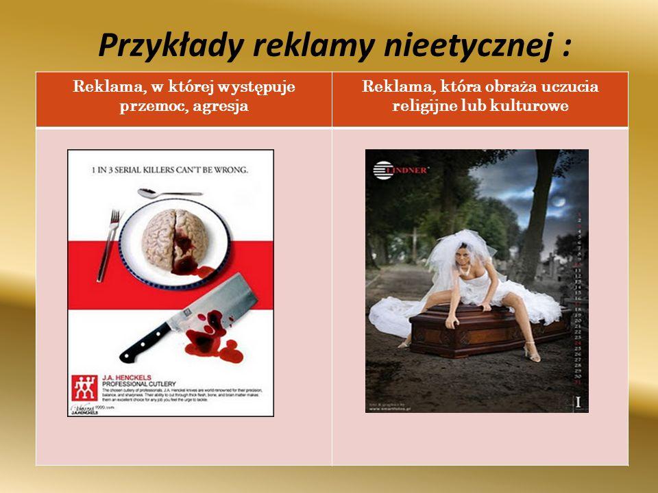 Przykłady reklamy nieetycznej : Reklama, w której występuje przemoc, agresja Reklama, która obraża uczucia religijne lub kulturowe