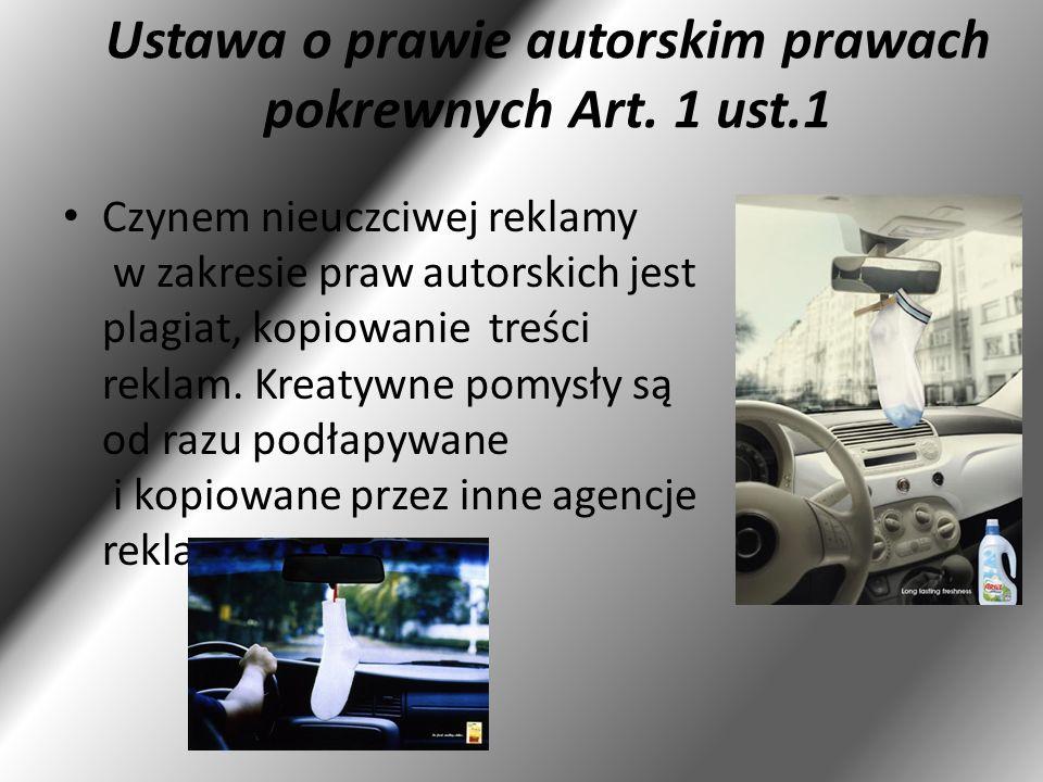 Ustawa o prawie autorskim prawach pokrewnych Art. 1 ust.1 Czynem nieuczciwej reklamy w zakresie praw autorskich jest plagiat, kopiowanie treści reklam